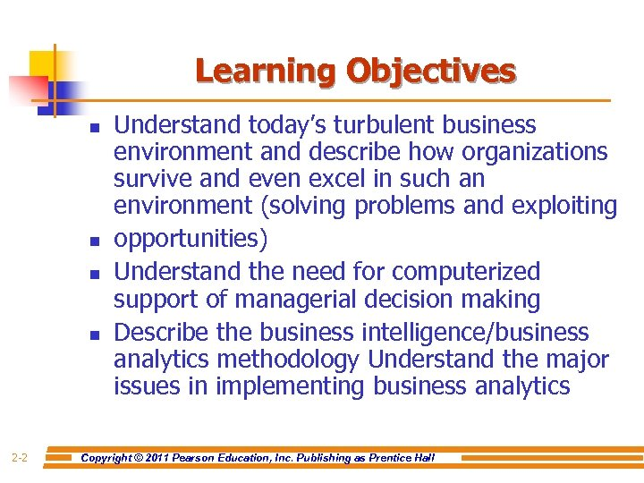 Learning Objectives n n 2 -2 Understand today's turbulent business environment and describe how