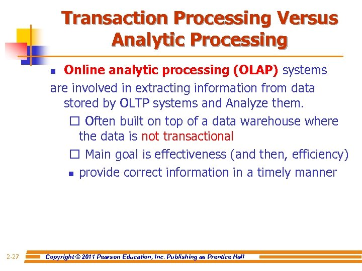 Transaction Processing Versus Analytic Processing Online analytic processing (OLAP) systems are involved in extracting