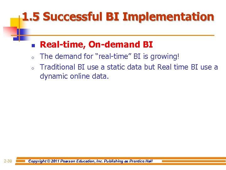1. 5 Successful BI Implementation n o o 2 -30 Real-time, On-demand BI The