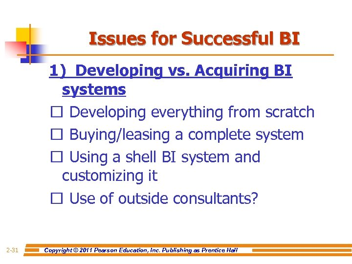 Issues for Successful BI 1) Developing vs. Acquiring BI systems Developing everything from scratch