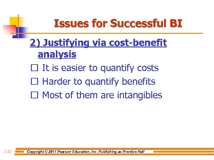 Issues for Successful BI 2) Justifying via cost-benefit analysis It is easier to quantify