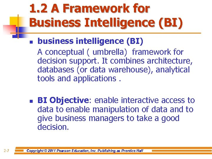 1. 2 A Framework for Business Intelligence (BI) n n 2 -7 business intelligence