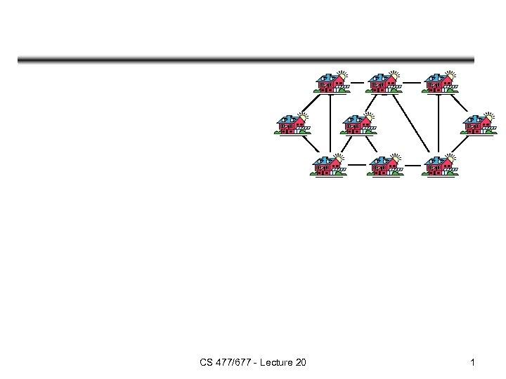 CS 477/677 - Lecture 20 1