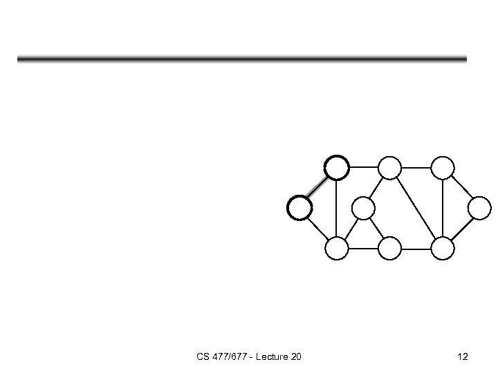 CS 477/677 - Lecture 20 12