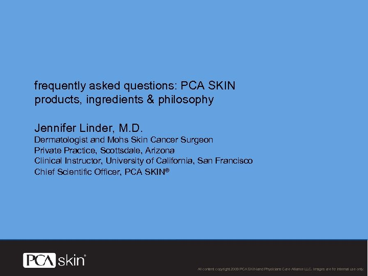 frequently asked questions: PCA SKIN products, ingredients & philosophy Jennifer Linder, M. D. Dermatologist