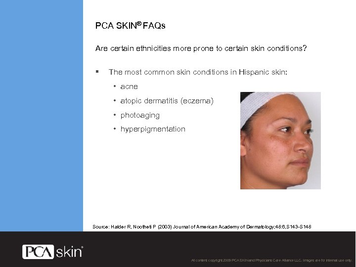 PCA SKIN® FAQs Are certain ethnicities more prone to certain skin conditions? § The