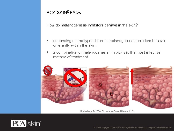 PCA SKIN® FAQs How do melanogenesis inhibitors behave in the skin? § depending on
