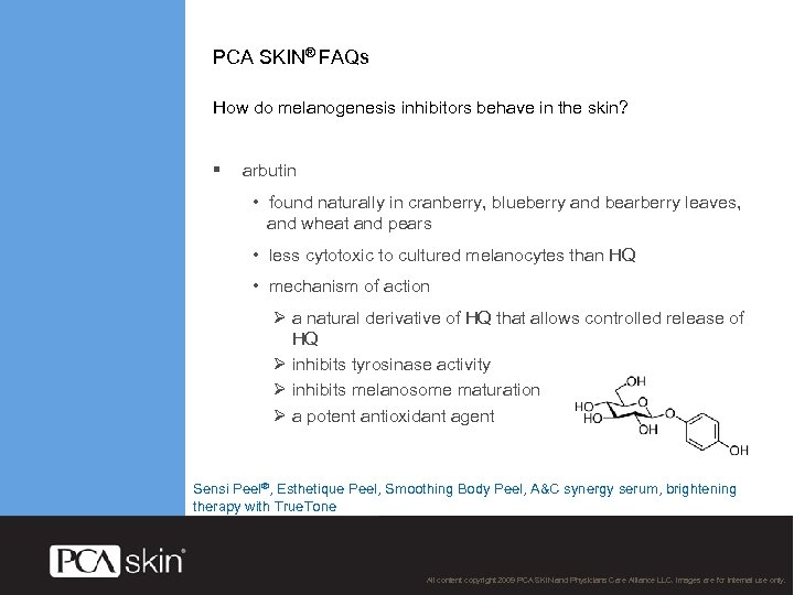 PCA SKIN® FAQs How do melanogenesis inhibitors behave in the skin? § arbutin •