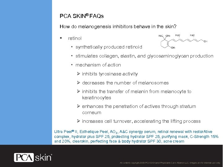 PCA SKIN® FAQs How do melanogenesis inhibitors behave in the skin? § retinol •