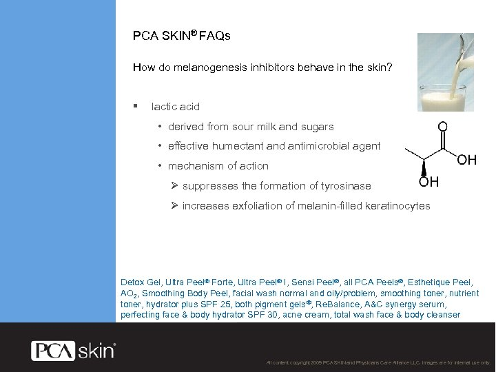 PCA SKIN® FAQs How do melanogenesis inhibitors behave in the skin? § lactic acid