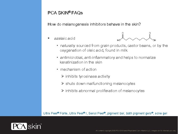 PCA SKIN® FAQs How do melanogenesis inhibitors behave in the skin? § azelaic acid
