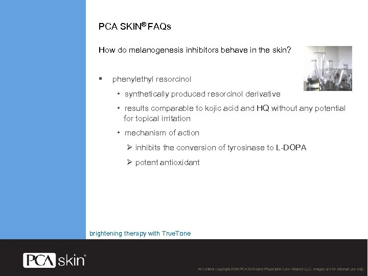 PCA SKIN® FAQs How do melanogenesis inhibitors behave in the skin? § phenylethyl resorcinol