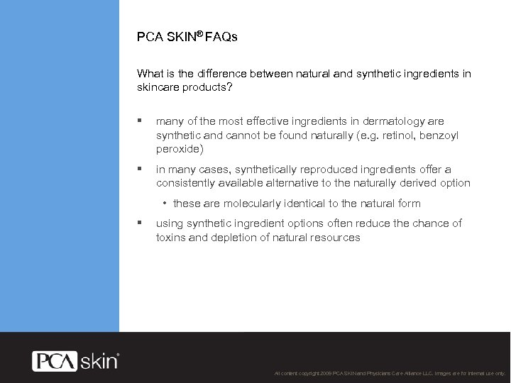 PCA SKIN® FAQs What is the difference between natural and synthetic ingredients in skincare