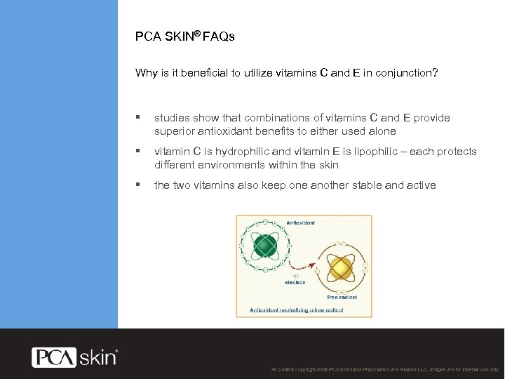 PCA SKIN® FAQs Why is it beneficial to utilize vitamins C and E in