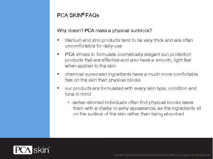 PCA SKIN® FAQs Why doesn't PCA make a physical sunblock? § titanium and zinc