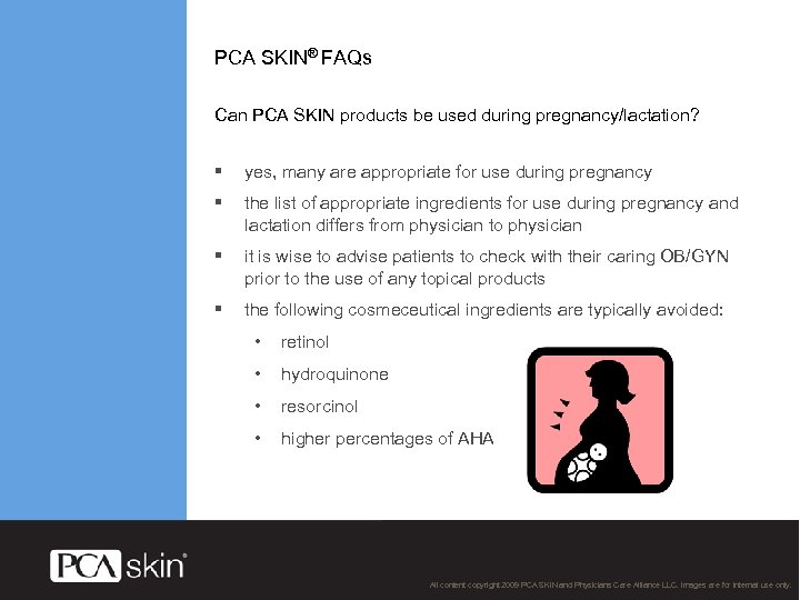 PCA SKIN® FAQs Can PCA SKIN products be used during pregnancy/lactation? § yes, many
