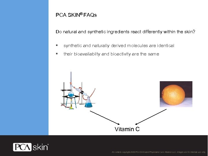 PCA SKIN® FAQs Do natural and synthetic ingredients react differently within the skin? §