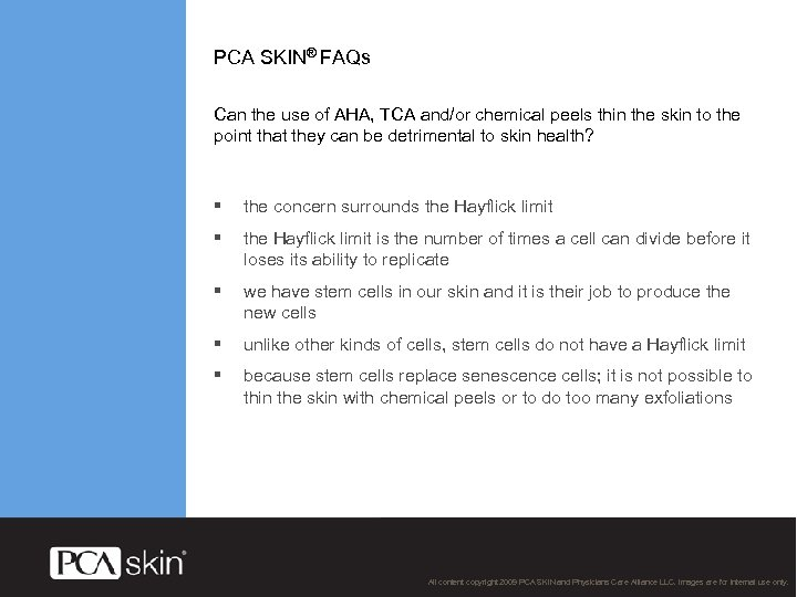 PCA SKIN® FAQs Can the use of AHA, TCA and/or chemical peels thin the