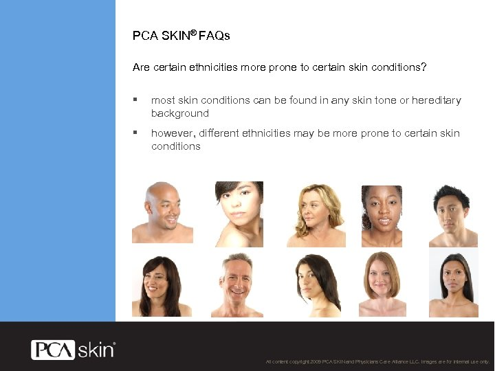 PCA SKIN® FAQs Are certain ethnicities more prone to certain skin conditions? § most