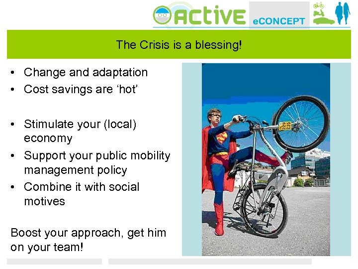 The Crisis is a blessing! • Change and adaptation • Cost savings are 'hot'