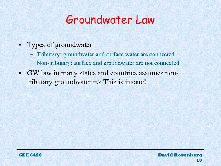 Groundwater Law • Types of groundwater – Tributary: groundwater and surface water are connected