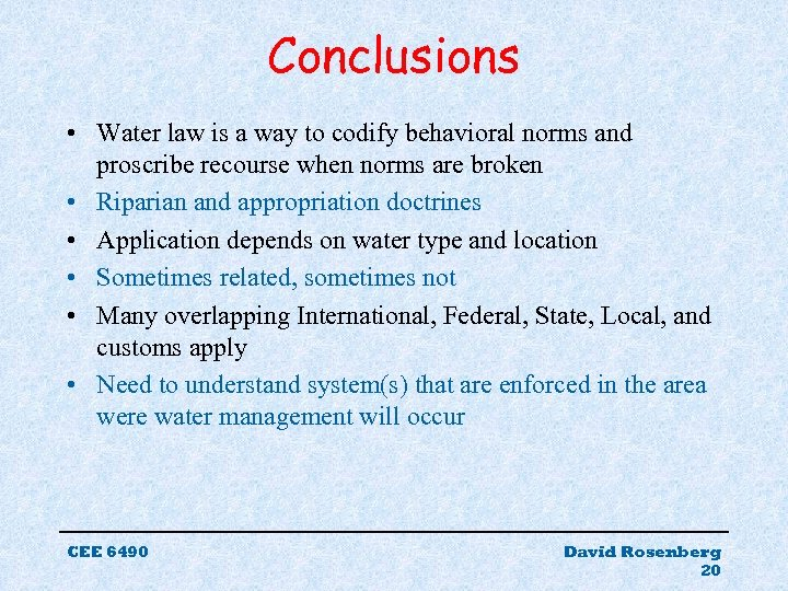 Conclusions • Water law is a way to codify behavioral norms and proscribe recourse