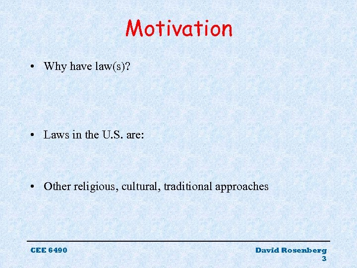 Motivation • Why have law(s)? • Laws in the U. S. are: • Other