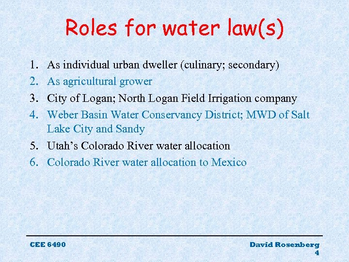 Roles for water law(s) 1. 2. 3. 4. As individual urban dweller (culinary; secondary)