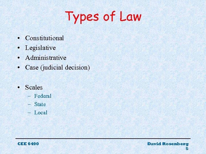 Types of Law • • Constitutional Legislative Administrative Case (judicial decision) • Scales –
