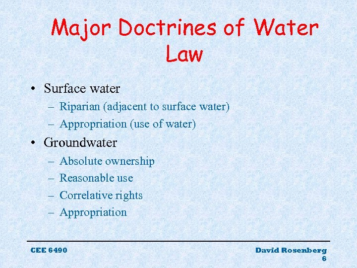 Major Doctrines of Water Law • Surface water – Riparian (adjacent to surface water)