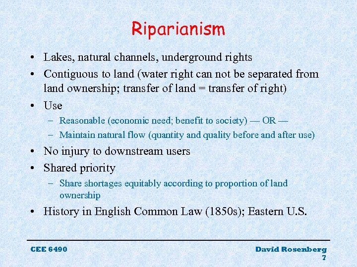 Riparianism • Lakes, natural channels, underground rights • Contiguous to land (water right can