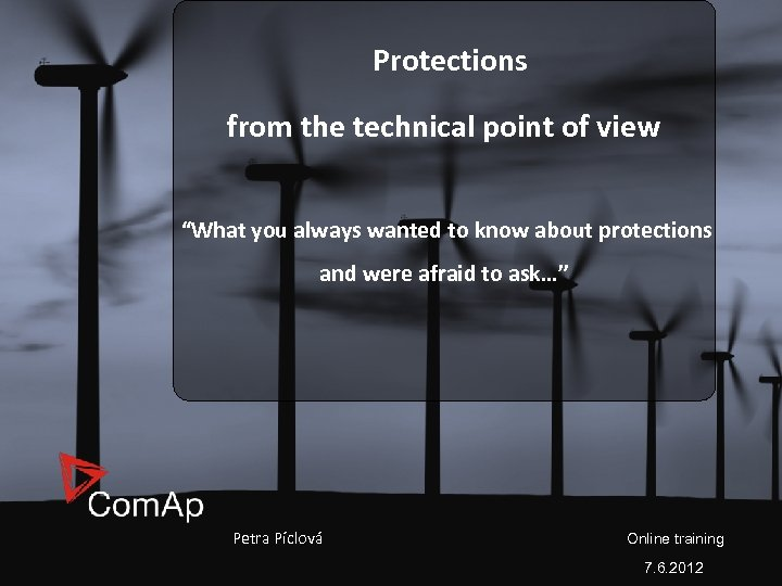 "Protections from the technical point of view ""What you always wanted to know about"