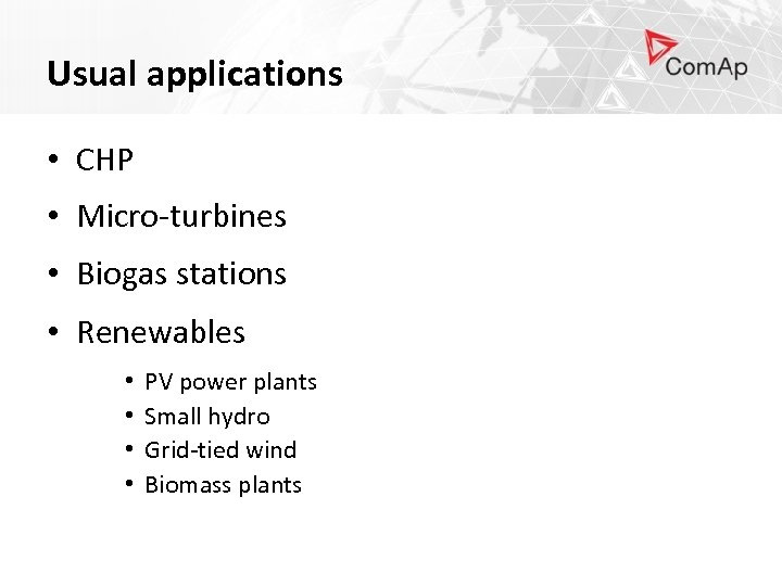 Usual applications • CHP • Micro-turbines • Biogas stations • Renewables • • PV