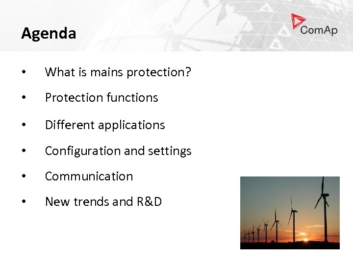 Agenda • What is mains protection? • Protection functions • Different applications • Configuration