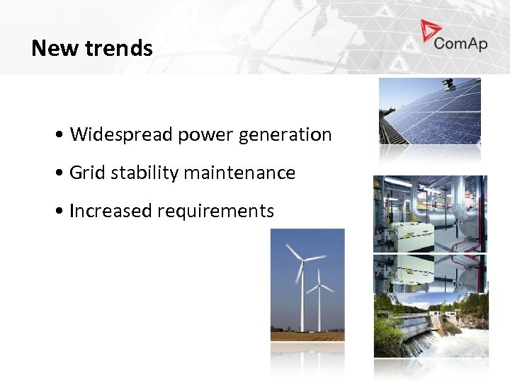 New trends • Widespread power generation • Grid stability maintenance • Increased requirements