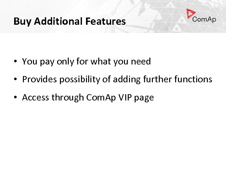 Buy Additional Features • You pay only for what you need • Provides possibility
