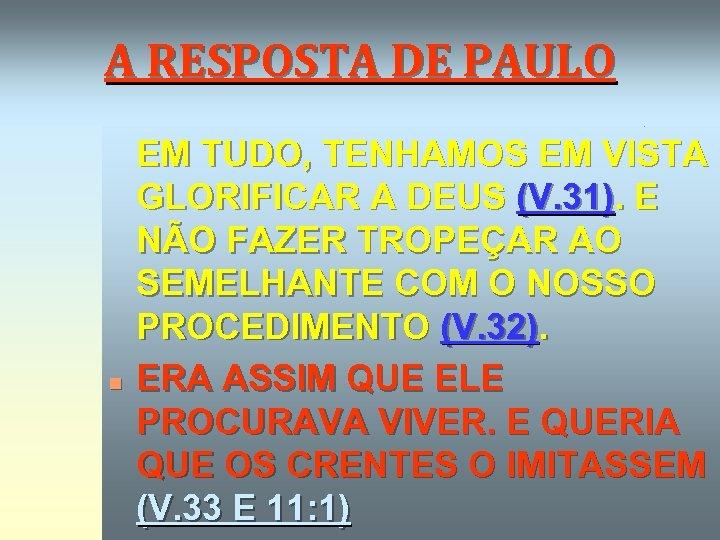 A RESPOSTA DE PAULO n n PAULO TERMINA DIZENDO QUE EM TUDO, TENHAMOS EM