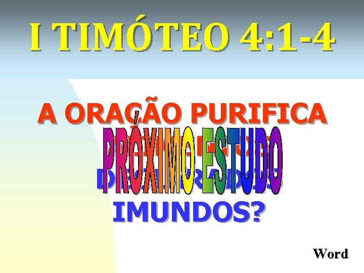 I TIMÓTEO 4: 1 -4 A ORAÇÃO PURIFICA ALIMENTOS DECLARADOS IMUNDOS? Word