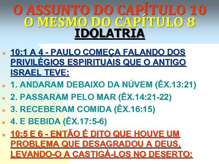 O ASSUNTO DO CAPÍTULO 10 O MESMO DO CAPÍTULO 8 IDOLATRIA n n n