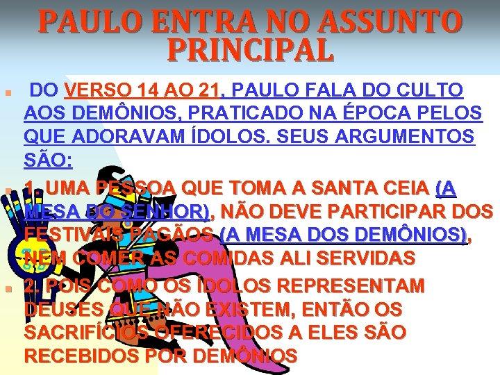 PAULO ENTRA NO ASSUNTO PRINCIPAL n n n DO VERSO 14 AO 21, PAULO