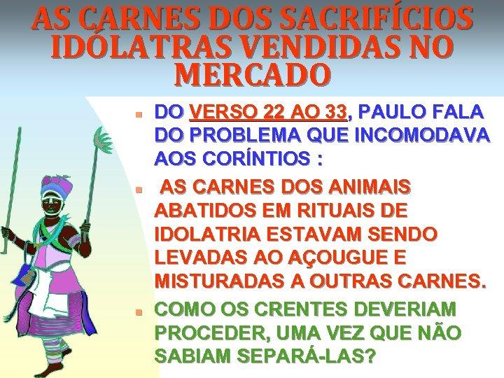 AS CARNES DOS SACRIFÍCIOS IDÓLATRAS VENDIDAS NO MERCADO n n n DO VERSO 22