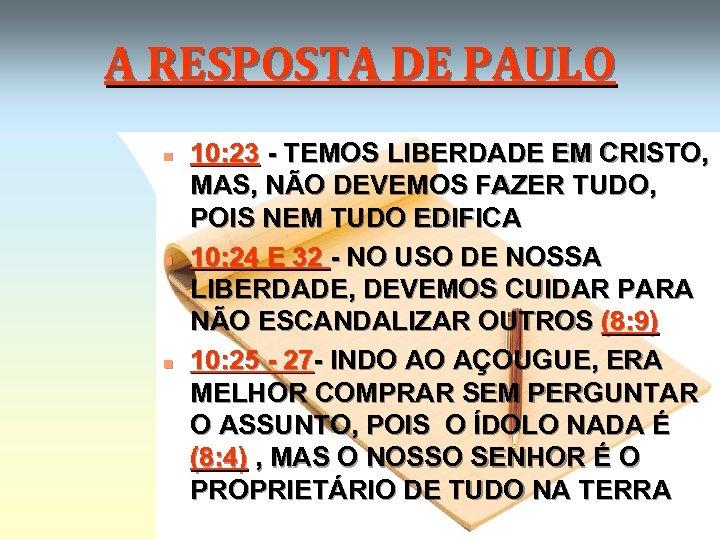 A RESPOSTA DE PAULO n n n 10: 23 - TEMOS LIBERDADE EM CRISTO,