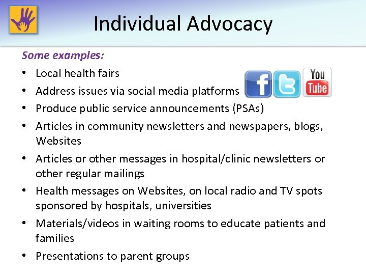 Individual Advocacy Some examples: • Local health fairs • Address issues via social media