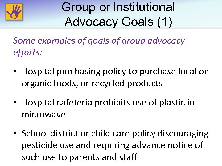 Group or lnstitutional Advocacy Goals (1) Some examples of goals of group advocacy efforts: