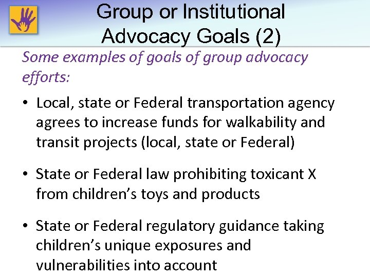 Group or lnstitutional Advocacy Goals (2) Some examples of goals of group advocacy efforts: