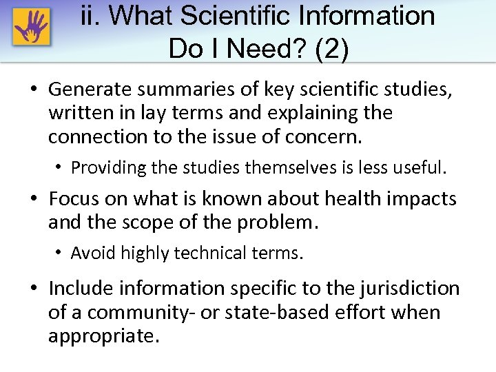 ii. What Scientific Information Do I Need? (2) • Generate summaries of key scientific