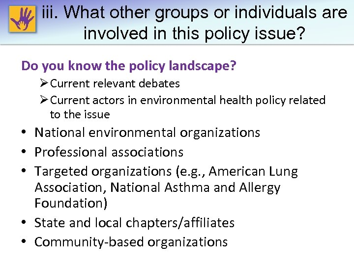 iii. What other groups or individuals are involved in this policy issue? Do you