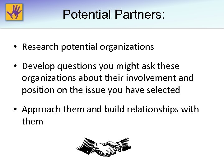 Potential Partners: • Research potential organizations • Develop questions you might ask these organizations