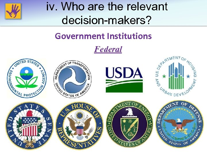 iv. Who are the relevant decision-makers? Government Institutions Federal