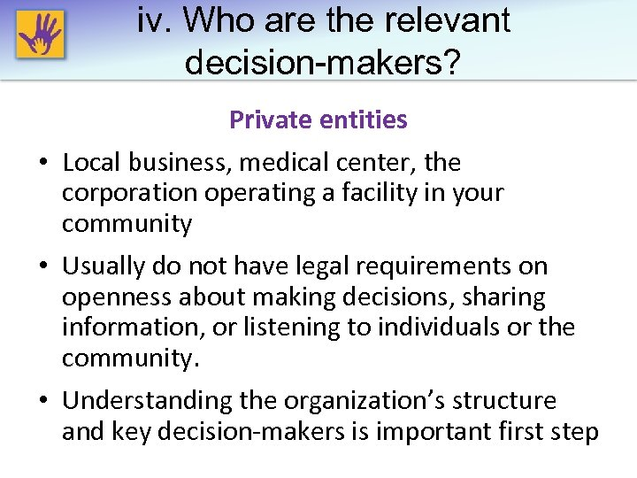 iv. Who are the relevant decision-makers? Private entities • Local business, medical center, the